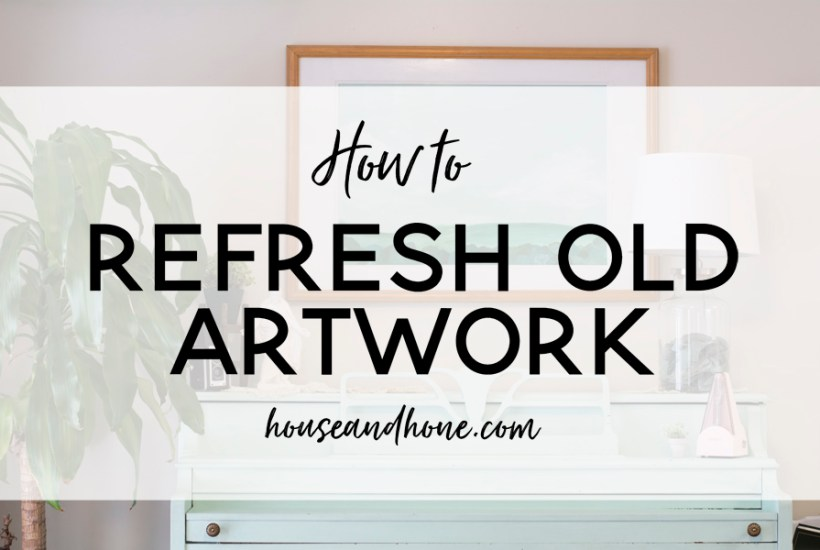 Refreshing Old Artwork | House and Hone Blog