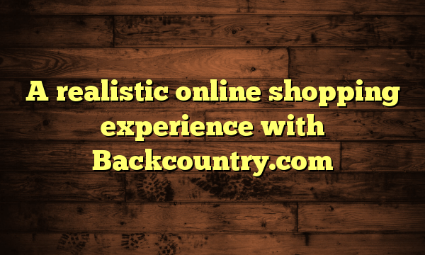 A realistic online shopping experience with Backcountry.com