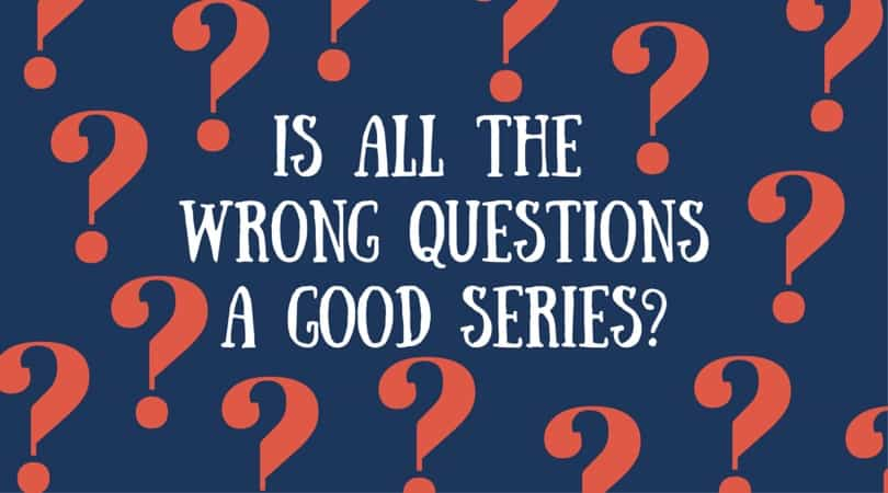 Is All The Wrong Questions a Good Series?