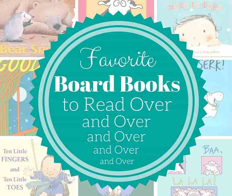 Favorite Board Books to Read Over and Over Again