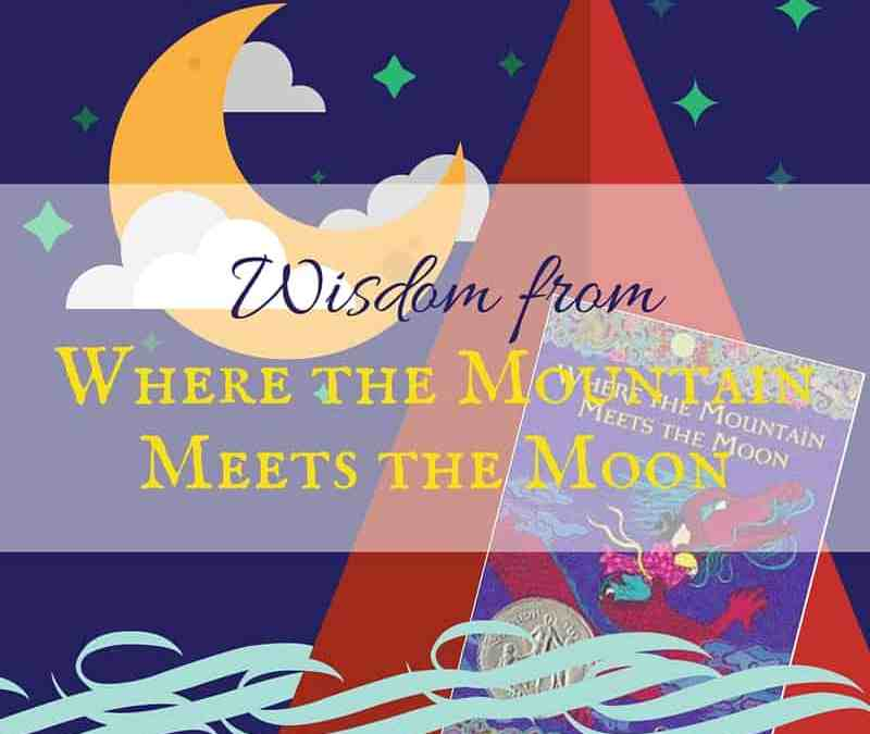 Wisdom from Where the Mountain Meets the Moon by Grace Lin