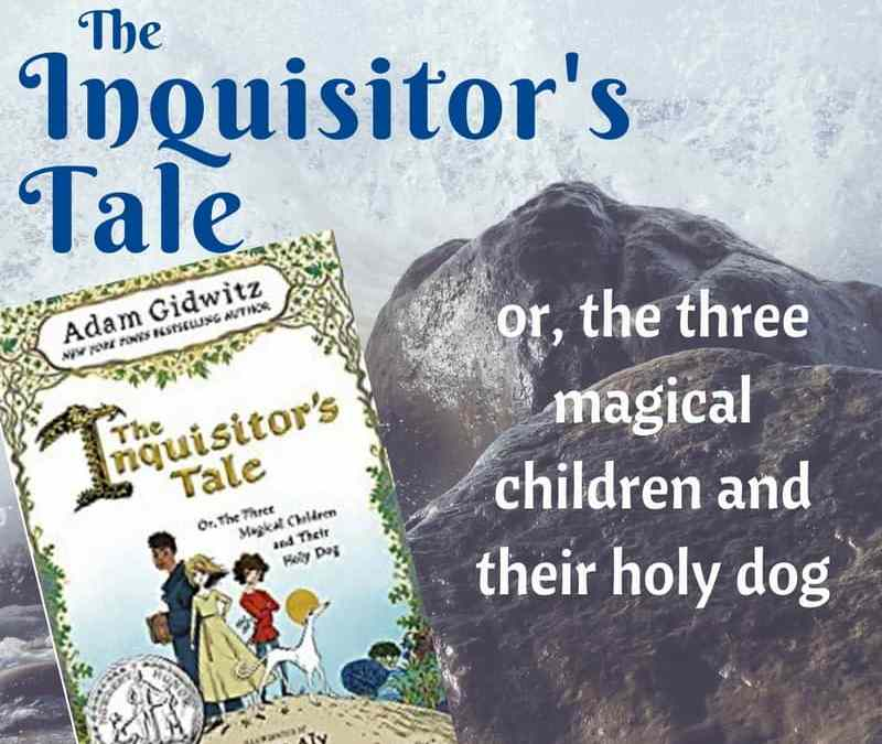 The Inquisitor's Tale: Three Magical Children and Their Holy Dog by Adam Gidwitz