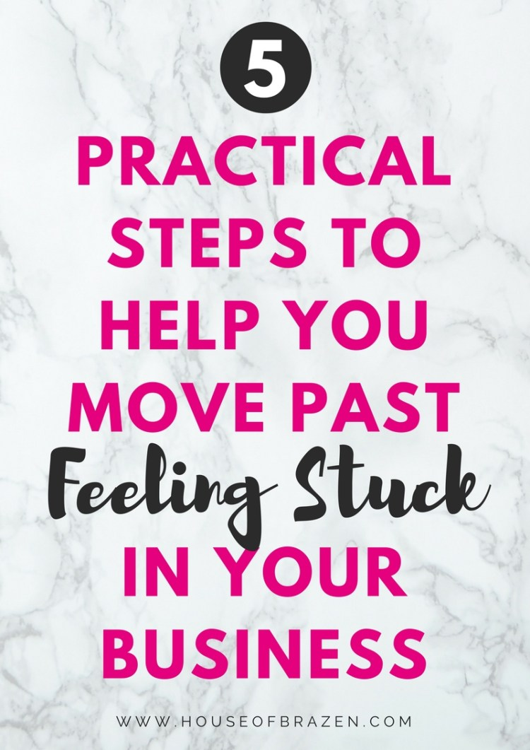 5 Practical Steps to Help You Move Past Feeling Stuck in Your Business