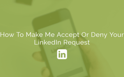 How To Make Me Accept Or Deny Your LinkedIn Connection Request