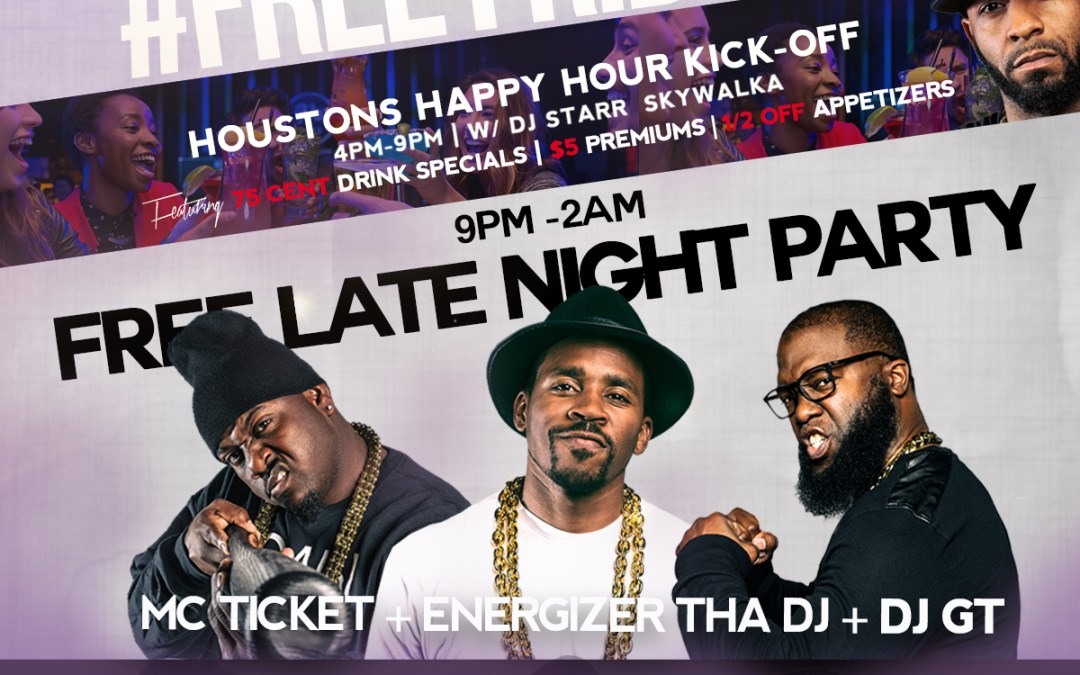 Free Fridays | Houston's Happy Hour Kickoff & Free Late Night Party | JULY 21
