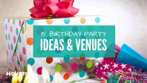 15 Great Kids Birthday Party Ideas Venues In Houston