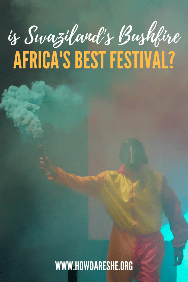 Bushfire festival in Swaziland is an annual three-day international music festival with artists from all over Africa.