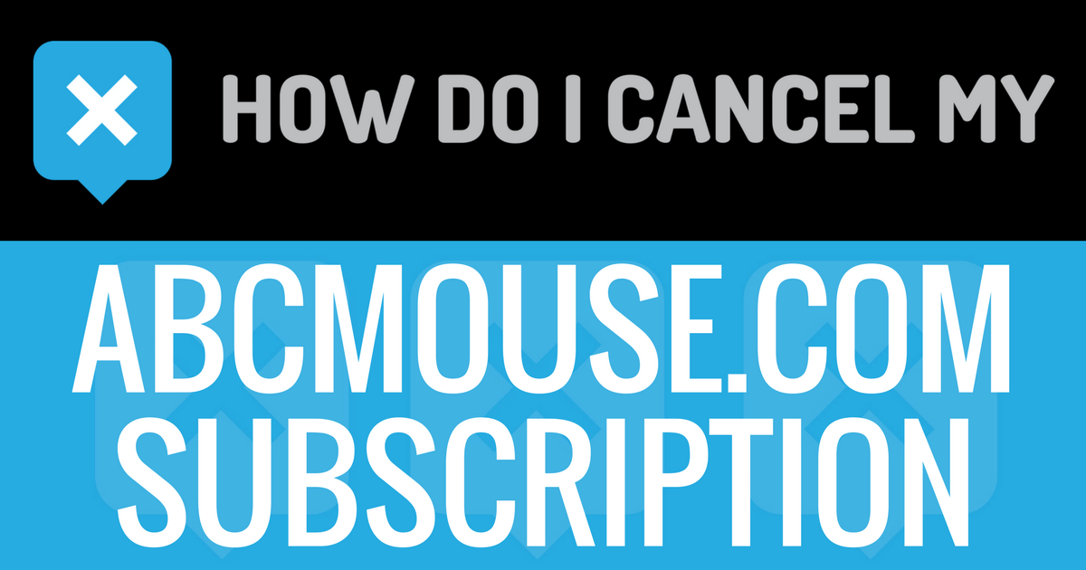 How do I cancel my ABCmouse com charges? - How do I Cancel my