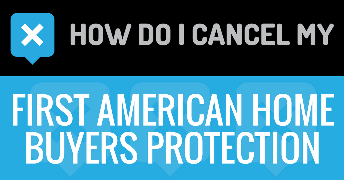 How Do I Cancel My First American Home Buyers Protection Corporation