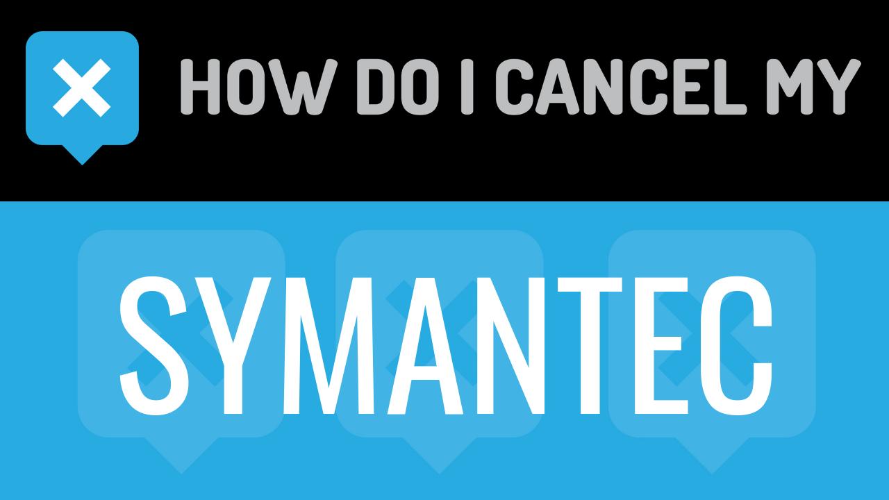 How Do I Cancel My Symantec - How do I Cancel my