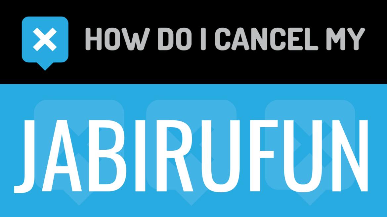 How do I cancel my Jabirufun
