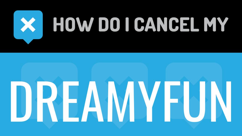 How do I cancel my Dreamyfun