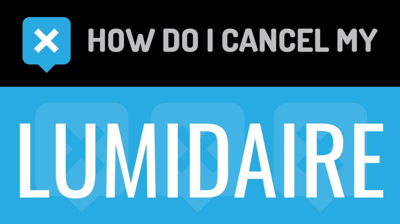 How do I cancel my Lumidaire