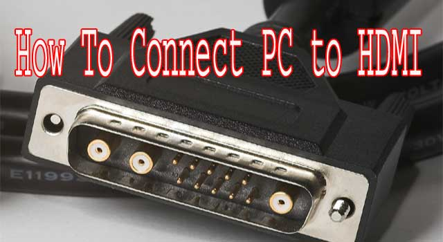 How to Connect PC to TV through HDMI Cable