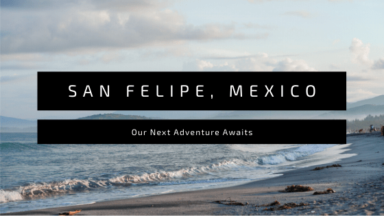 San Felipe Mexico Home On Wheels
