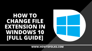 How To Change File Extension In Windows 10