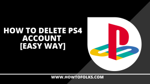 How To Delete PS4 Account [Easy Way]