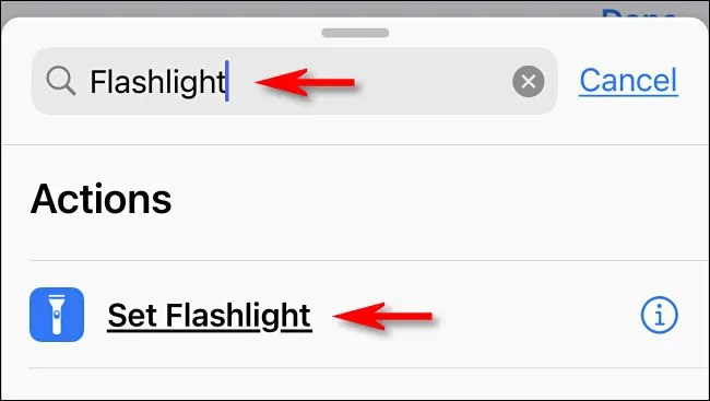 "In Shortcuts, search ""flashlight,"" then tap ""Set Flashlight."""