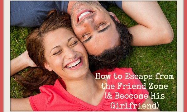 The Foolproof Plan to Escaping the Friend Zone (Be His Girlfriend!)