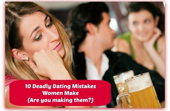 10 Deadly Dating Mistakes Women Make (Guaranteed to Turn Him Off)