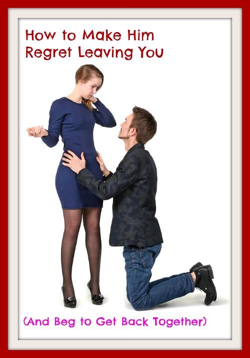 make him regret leaving you