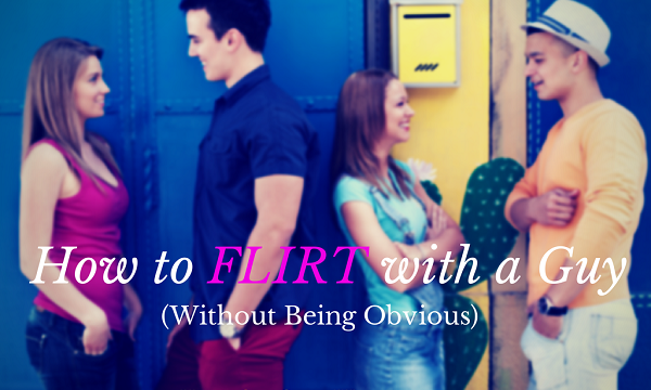 How to Flirt with a Guy Without Being Obvious