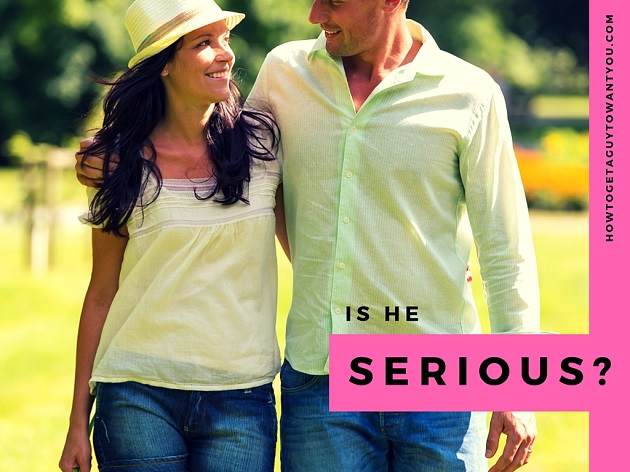 know if he is serious about you