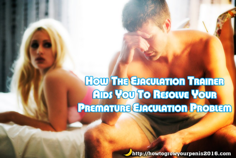 How The Ejaculation Trainer Aids You To Resolve Your Premature Ejaculation Problem