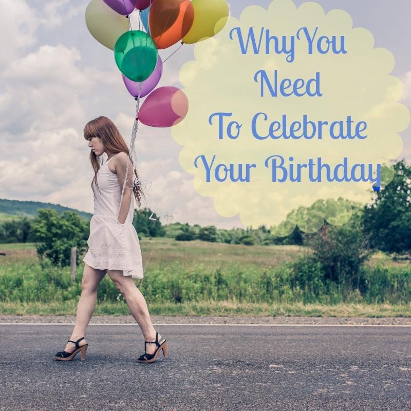 Why We Need To Celebrate Birthdays