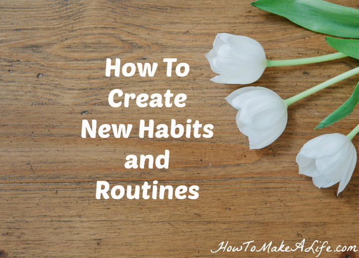 How to create new habits and routines for the new year.