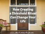 Creating a threshold ritual before and after work can help one establish boundaries with tasks in life.