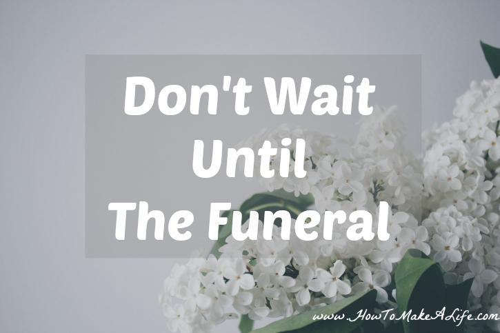 Don't Wait Until The Funeral