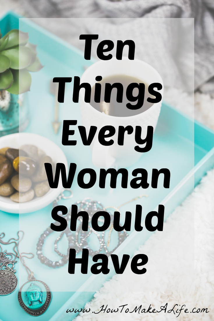 Ten Things Every Woman Should Have In Their Life