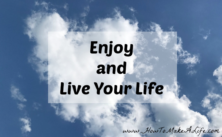 Enjoy and Live Your Life