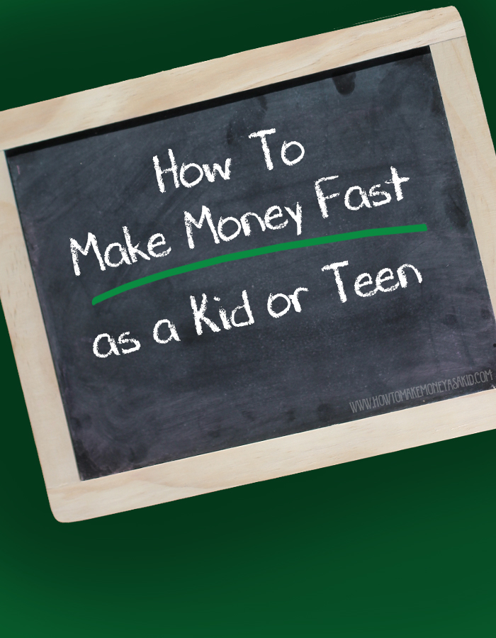 ideas for how to make money fast as a kid or teen