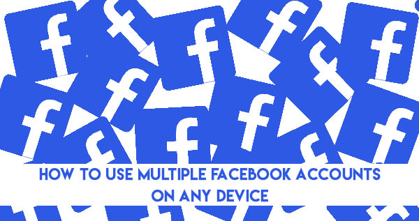 How to Use Multiple Facebook Accounts on Android, iPhone