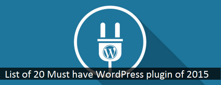 List of 20 Must have WordPress plugin of 2015