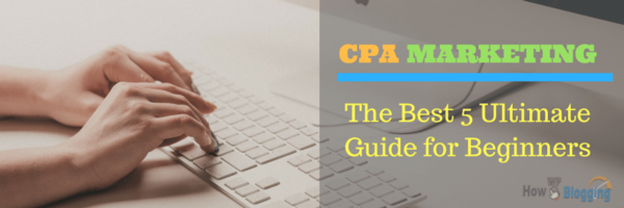 CPA Marketing: The Best 5 Ultimate Guide for Beginners