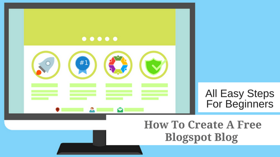 How To Create A Free Blogspot Blog [ All Easy Steps For Beginners]