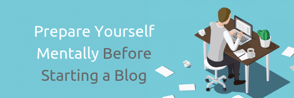 Prepare Yourself Mentally Before Starting a Blog