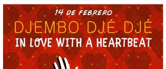 Ir al evento: DJEMBO DJÉ DJÉ In Love With A Heartbeat