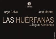 Ir al evento: LAS HUÉRFANAS de Miguel Albadalejo