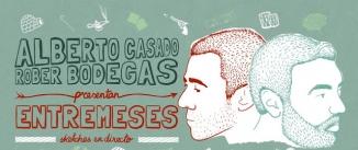Ir al evento: Alberto Casado y Rober Bodegas presentan ENTREMESES (Sketches en directo)