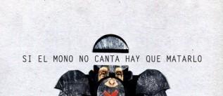 Ir al evento: SI EL MONO NO CANTA, HAY QUE MATARLO