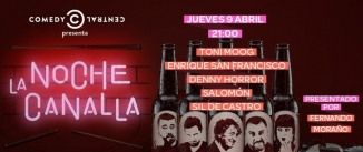 Ir al evento: Comedy Central - LA NOCHE CANALLA