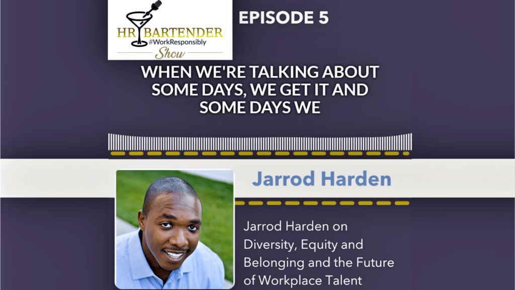 Jarrod Harden on the HR Bartender Show Podcast talking about diversity, inclusion and workplace belonging