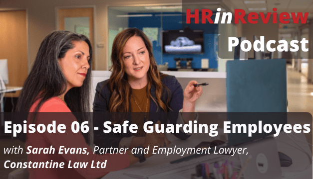 HR in Review 06 – Safe Guarding Employees with Sarah Evans – 15/06/2021