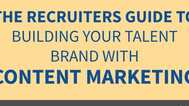 Infographic: The recruiters guide to building your talent brand with content marketing