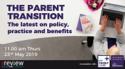 The Parent Transition: the latest on Policy, Practice and Benefits – 23/05/2019