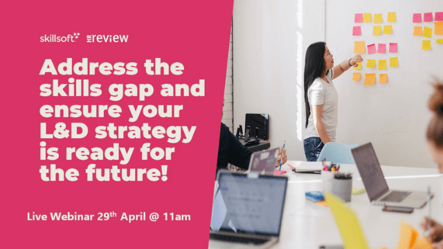 Address the skills gap and ensure your L&D strategy is ready for the future – 29/04/2021